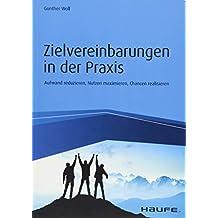 Zielvereinbarungen in der Praxis: Aufwand reduzieren, Nutzen maximieren, Chancen realisieren (Haufe Fachbuch)