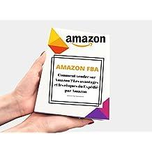 AMAZON FBA Comment vendre sur Amazon ? Vendre avec Amazon FBA : Le « Private Labeling », la méthode la plus rentable à la portée de tous. : Les avantages ... du Expédié par Amazon (French Edition)