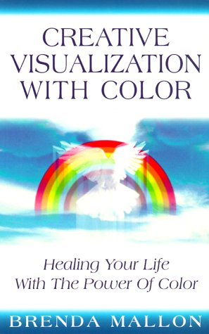 Creative Visualization With Colour: Healing Your Life With the Power of Colour