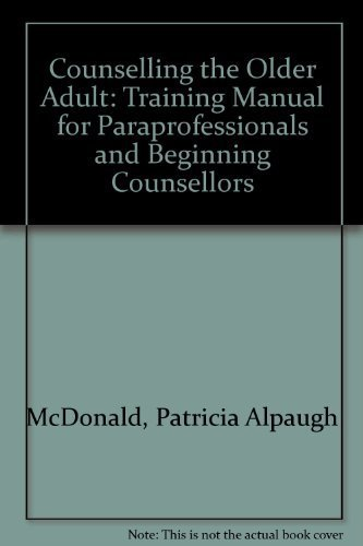 Counseling the Older Adult: A Training Manual in Clinical Gerontology by Patricia Alpaugh McDonald (1988-08-15)