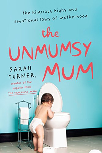 New pdf the unmumsy mum the hilarious highs and emotional lows of creator of the popular blog quot the unmumsy mum quot sarah turner the hilarious highs and emotional lows of motherhood ebook the unmumsy mum the hilarious fandeluxe Image collections