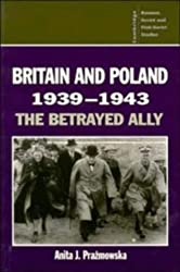 Britain and Poland 1939-1943: The Betrayed Ally (Cambridge Russian, Soviet and Post-Soviet Studies)