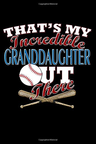 That's My Incredible Granddaughter Out There: Baseball Granddaughter Blank Lined Journal, Gift Notebook for Grandma & Grandpa (150 pages)