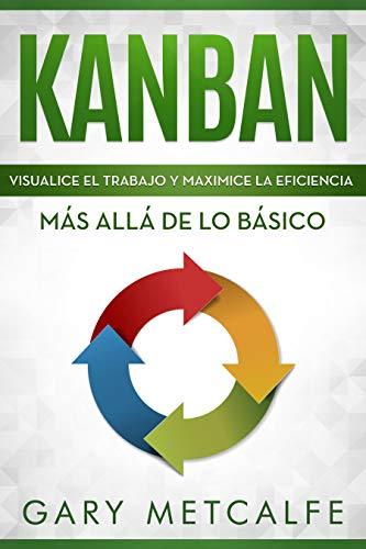 Kanban (Libro en Español/ Kanban Spanish Book Version): Visualiza el trabajo y maximice la eficiencia: Más allá de lo básico (English Edition)