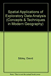 Spatial Applications of Exploratory Data Analysis (Concepts & Techniques in Modern Geography)