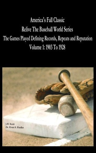 America's Fall Classic - Relive the Baseball World Series (Vol. 1: 1903 To 1928) (Volume 1) by J.B. Scott (2015-02-10)