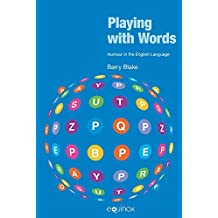 Playing with Words: Humour in the English Language by Barry J. Blake (2007-08-01)