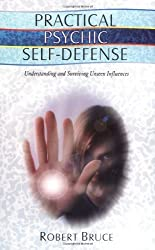 Practical Psychic Self-Defense: Understanding and Surviving Unseen Influences by Robert Bruce (2002-06-01)