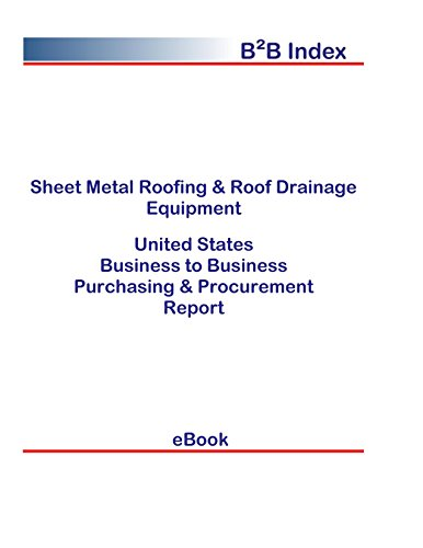 Sheet Metal Roofing & Roof Drainage Equipment B2B United States: B2B Purchasing + Procurement Values in the United States (English Edition)