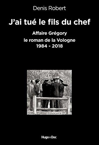 J'ai tu le fils du chef - Affaire Grgory, le roman de la Vologne 1984-2018