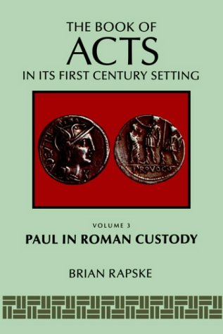The Book of Acts and Paul in Roman Custody (Book of Acts in Its First-Century Setting) por Brian Rapske