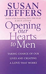 Opening Our Hearts To Men: Taking charge of our lives and creating a love that works