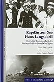 Kapitän zur See Hans Langsdorff: Der letzte Kommandant des Panzerschiffs Admiral Graf Spee. Eine Biographie (Schriften zur Marinegeschichte) - Hans-Jürgen Kaack