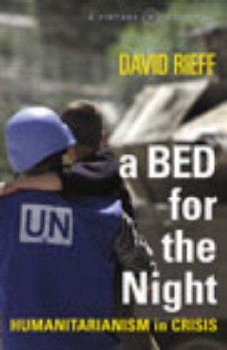 A Bed For The Night: Humanitarianism in an Age of Genocide: Humanitarianism in Crisis (A Vintage original)