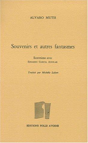 SOUVENIRS ET AUTRES FANTASMES. Entretiens avec Eduardo Garcia Aguilar par Alvaro Mutis