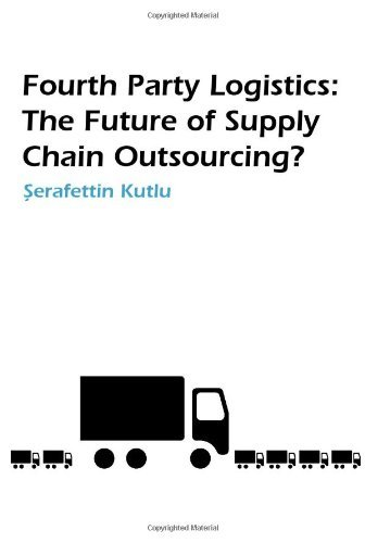 Fourth Party Logistics: Is It The Future Of Supply Chain Outsourcing?: Is It The Future Of Supply Chain Chain Outsourcing? by S Kutlu (1-Jan-2007) Paperback