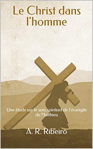Couverture du livre Le Christ dans l'homme: Une étude sur le sens spirituel de l'évangile de Matthieu