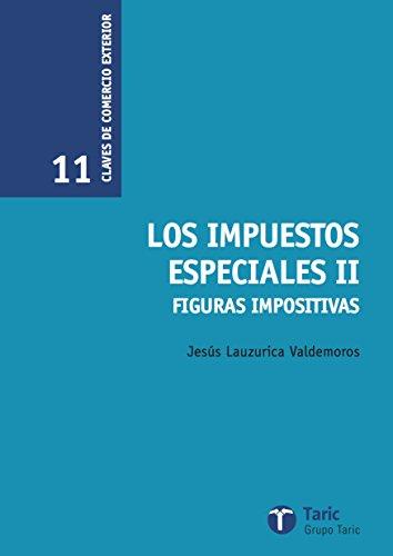 Impuestos Especiales II: Figuras Impositivas (Claves de Comercio Exterior) por Jesús Lauzurica Valdemoros