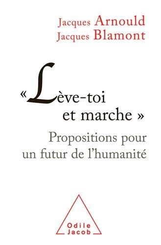 Lève-toi et marche : Propositions pour un futur de l'humanité
