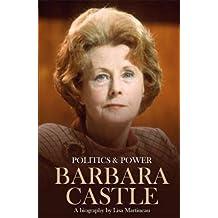 Politics & Power: Barbara Castle: A Biography