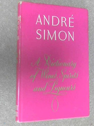 A DICTIONARY OF WINES, SPIRITS AND LIQUEURS. par Andre L. Simon