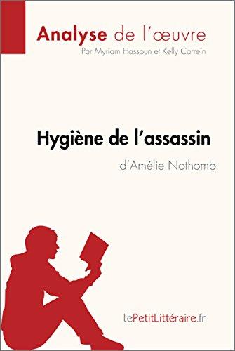 Hygine de l'assassin d'Amlie Nothomb (Analyse de l'oeuvre): Comprendre la littrature avec lePetitLittraire.fr (Fiche de lecture)