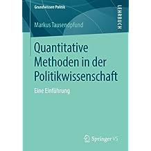 Quantitative Methoden in der Politikwissenschaft: Eine Einführung (Grundwissen Politik)