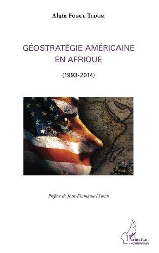 Géostratégie Américaine en Afrique par Alain Fogue Tedom