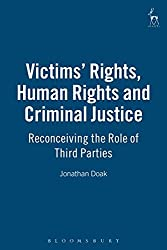 Victims Rights, Human Rights and Criminal Justice: Reconceiving the Role of Third Parties