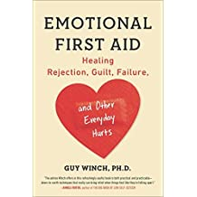 [Emotional First Aid: Healing Rejection, Guilt, Failure, and Other Everyday Hurts] [By: Winch Ph.D., Guy] [July, 2014]