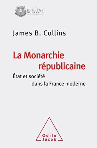 La monarchie républicaine : Etat et société dans la France moderne par James-B Collins