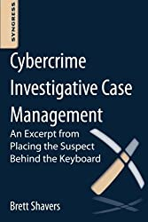 Cybercrime Investigative Case Management: An Excerpt from Placing the Suspect Behind the Keyboard