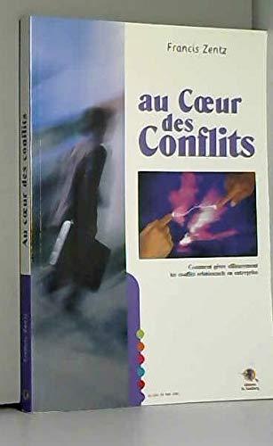 Au coeur des conflits : Comment gérer efficacement les conflits relationnels en entreprise par Francis Zentz