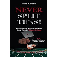 Never Split Tens!: A Biographical Novel of Blackjack Game Theorist Edward O. Thorp PLUS Tips and Techniques to Help You Win
