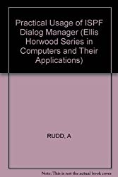 Practical Usage of ISPF Dialog Manager (Ellis Horwood Series in Computers and Their Applications)