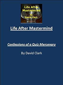 Life After Mastermind - The Book of the Blog by [Clark, David]