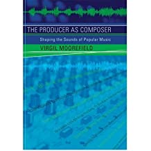 The Producer as Composer: Shaping the Sounds of Popular Music (Paperback) - Common