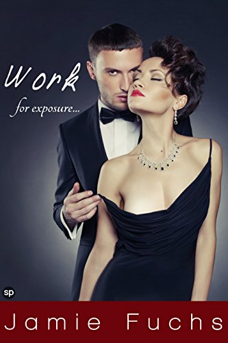 Work for Exposure: Naughty Sex at Work (Becoming Naughty In Public Book 3)