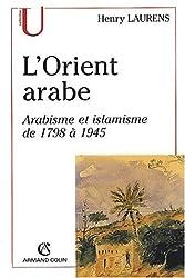 L'Orient arabe. : Arabisme et islamisme de 1798 à 1945, 2ème édition