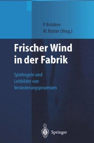 Frischer Wind in der Fabrik: Spielregeln und Leitbilder von Veränderungsprozessen