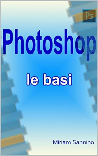 photoshop-le-basi-guida-illustrata-semplice-e-intuitiva-anche-per-i-piu-negati