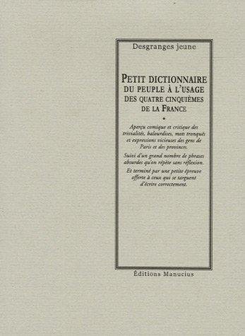 Petit dictionnaire du peuple à l'usage des quatre cinquièmes de la France par Desgranges