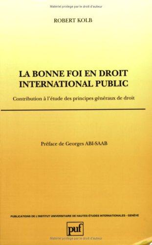 La bonne foi en droit international public. : Contribution à l'étude des principes généraux de droit par Robert Kolb