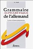 Grammaire alphabétique de l'allemand - Lycées et classes pr&paratoires