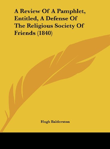 A Review Of A Pamphlet, Entitled, A Defense Of The Religious Society Of Friends (1840)