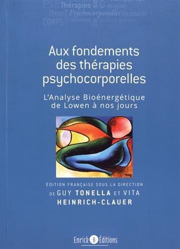 Aux fondements des thérapies psychocorporelles : L'analyse bioénergétique, de Lowen à nos jours par Collectif