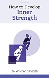 How to Develop Inner Strength by Windy Dryden (2011-04-14)