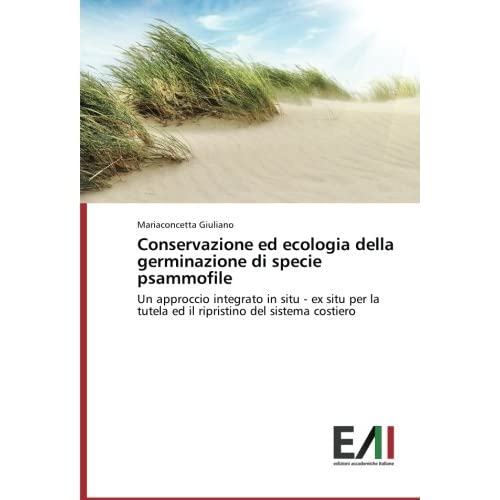 Conservazione Ed Ecologia Della Germinazione Di Specie Psammofile: Un Approccio Integrato In Situ - Ex Situ Per La Tutela Ed Il Ripristino Del Sistema Costiero