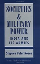Societies and Military Power: India and Its Armies (Cornell Studies in Security Affairs)
