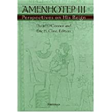 [( Amenhotep III: Perspectives on His Reign )] [by: David O'Connor] [Oct-2001]